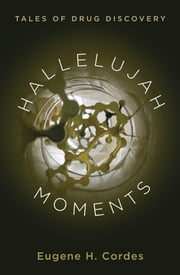 Hallelujah Moments - Tales of Drug Discovery ebook by Kobo.Web.Store.Products.Fields.ContributorFieldViewModel