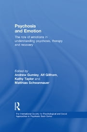 Psychosis and Emotion - The role of emotions in understanding psychosis, therapy and recovery ebook by Alf Gillham,Kathy Taylor,Matthias Schwannauer,Andrew I. Gumley