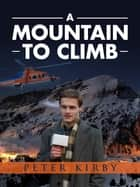 A Moutain To Climb ebook by Peter Kirby