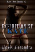 Exhibitionist Kate ebook by Alexis Alexandra