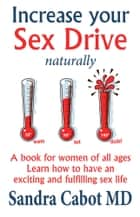 Increase your Sex Drive Naturally ebook by Sandra Cabot MD