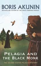 Pelagia And The Black Monk - The Second Sister Pelagia Mystery ebook by Boris Akunin