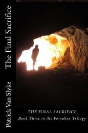 The Final Sacrifice ebook by Patrick C. Van Slyke