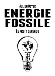 Énergie fossile - Tome II - Le fruit défendu ebook by Julien Boyer