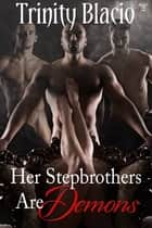 Her Stepbrothers Are Demons ebook by Trinity Blacio