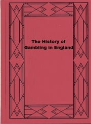 The History of Gambling in England ebook by John Ashton