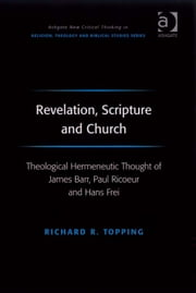 Revelation, Scripture and Church - Theological Hermeneutic Thought of James Barr, Paul Ricoeur and Hans Frei ebook by Professor Richard R Topping,Revd Jeff Astley,Professor James A Beckford,Mr Richard Brummer,Professor Vincent Brümmer,Professor Paul S Fiddes,Professor T J Gorringe,Mr Stanley J Grenz,Mr Richard Hutch,Dr David Jasper,Ms Judith Lieu,Professor Geoffrey Samuel,Mr Gerhard Sauter,Professor Adrian Thatcher,Canon Anthony C Thiselton,Mr Terrance Tilley,Mr Alan Torrance,Mr Miroslav Volf,Mr Raymond Brady Williams