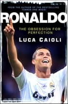 Ronaldo - The Obsession for Perfection ebook by Luca Caioli