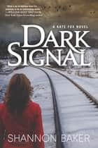 Dark Signal - A Kate Fox Novel ebook by Shannon Baker