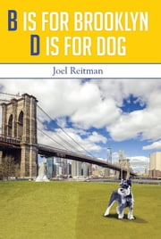 B Is for Brooklyn - D Is for Dog ebook by Joel Reitman