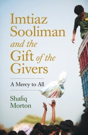 Imtiaz Sooliman and the Gift of the Givers - A Mercy to All ebook by Shafiq Morton
