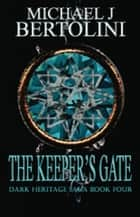 The Keeper's Gate, Dark Heritage Saga IV ebook by Michael Bertolini