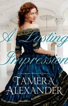 Lasting Impression, A (A Belmont Mansion Novel Book #1) ebook by Tamera Alexander
