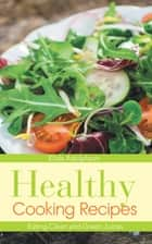 Healthy Cooking Recipes: Eating Clean and Green Juices ebook by Elida Adolphson