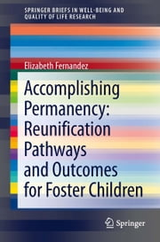 Accomplishing Permanency: Reunification Pathways and Outcomes for Foster Children ebook by Elizabeth Fernandez