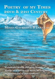 Poetry of my Times - 20th & 21st Century ebook by Misha Gavrilovich Douglas