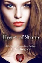 Heart of Stone ebook by S. K. Gregory