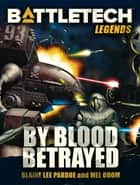 BattleTech Legends: By Blood Betrayed ebook by Blaine Lee Pardoe, Mel Odom