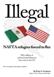 Illegal - NAFTA refugees forced to flee ebook by Peter A. Geniesse