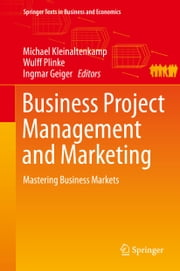 Business Project Management and Marketing - Mastering Business Markets ebook by Michael Kleinaltenkamp,Wulff Plinke,Ingmar Geiger