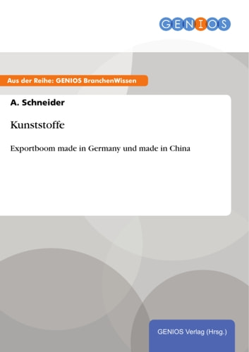Kunststoffe - Exportboom made in Germany und made in China ebook by A. Schneider