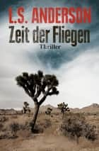 Zeit der Fliegen - Thriller eBook by L. S. Anderson