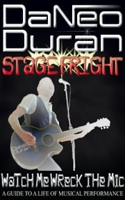 Stage Fright: Watch Me Wreck the Mic ebook by DaNeo Duran