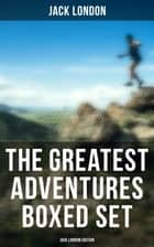 The Greatest Adventures Boxed Set: Jack London Edition - Illustrated Edition ebook by Jack London, George Varian