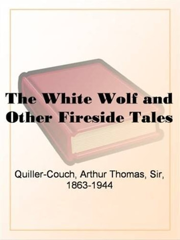 The White Wolf And Other Fireside Tales ebook by Arthur Thomas Quiller-Couch