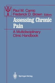 Assessing Chronic Pain - A Multidisciplinary Clinic Handbook ebook by Paul M. Camic,Frederick D. Brown