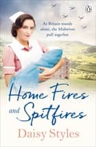 Home Fires and Spitfires ebook by Daisy Styles
