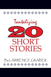Tantalizing 20 Short Stories ebook by Lawrence Graber