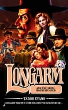 Longarm 375 - Longarm and the Skull Mountain Gold ebook by Tabor Evans