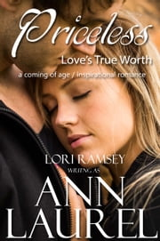 Priceless - Love's True Worth - A Coming of Age Inspirational Romance ebook by Ann Laurel, Lori Ramsey
