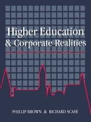 Higher Education And Corporate Realities - Class, Culture And The Decline Of Graduate Careers ebook by Phillip Brown,Richard Scase