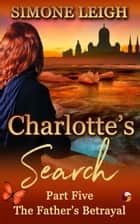 The Father's Betrayal - Charlotte's Search, #5 ebook by