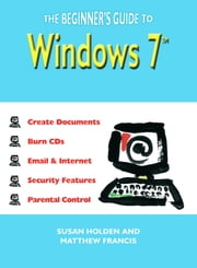 The Beginner's Guide to Windows 7 ebook by Susan Holden