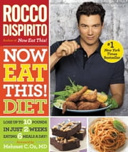 Now Eat This! Diet - Lose Up to 10 Pounds in Just 2 Weeks Eating 6 Meals a Day! ebook by Rocco DiSpirito