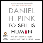 To Sell Is Human - The Surprising Truth About Moving Others audiobook by Daniel H. Pink