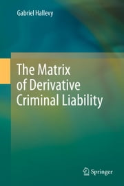 The Matrix of Derivative Criminal Liability ebook by Gabriel Hallevy