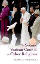 The Second Vatican Council on Other Religions ebook by Gerald O'Collins, SJ