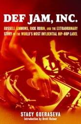 Def Jam, Inc. - Russell Simmons, Rick Rubin, and the Extraordinary Story of the World's Most Inf ebook by Stacy Gueraseva