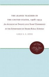 The Jeanes Teacher in the United States, 1908-1933 - An Account of Twenty-five Years' Experience in the Supervision of Negro Rural Schools ebook by Lance G. E. Jones