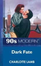 Dark Fate (Mills & Boon Vintage 90s Modern) ebook by Charlotte Lamb