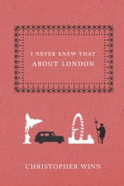I Never Knew That About London ebook by Christopher Winn