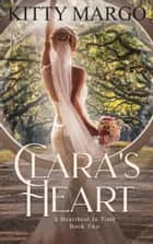 Clara's Heart (A Heartbeat in Time, Book Two) ebook by Kitty Margo