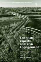 Scientists, Experts, and Civic Engagement ebook by Amy E. Lesen