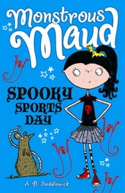 Monstrous Maud: Spooky Sports Day ebook by A. B. Saddlewick