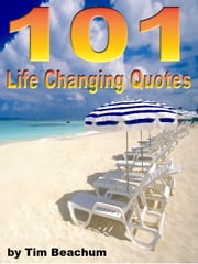 101 Life Changing Quotes ebook by Tim Beachum