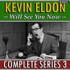 Kevin Eldon Will See You Now : Series 3 - The BBC Radio 4 sketch show audiobook by Kevin Eldon, Jason Hazeley, Joel Harris
